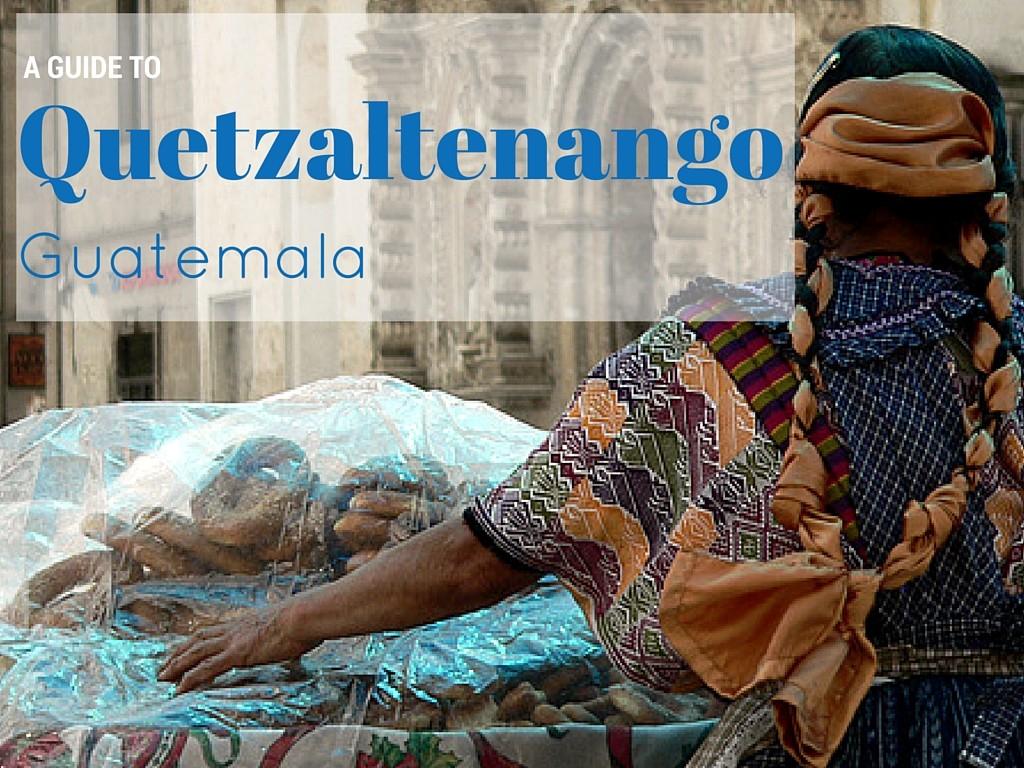 A guide to Quetzaltenango, Guatemala