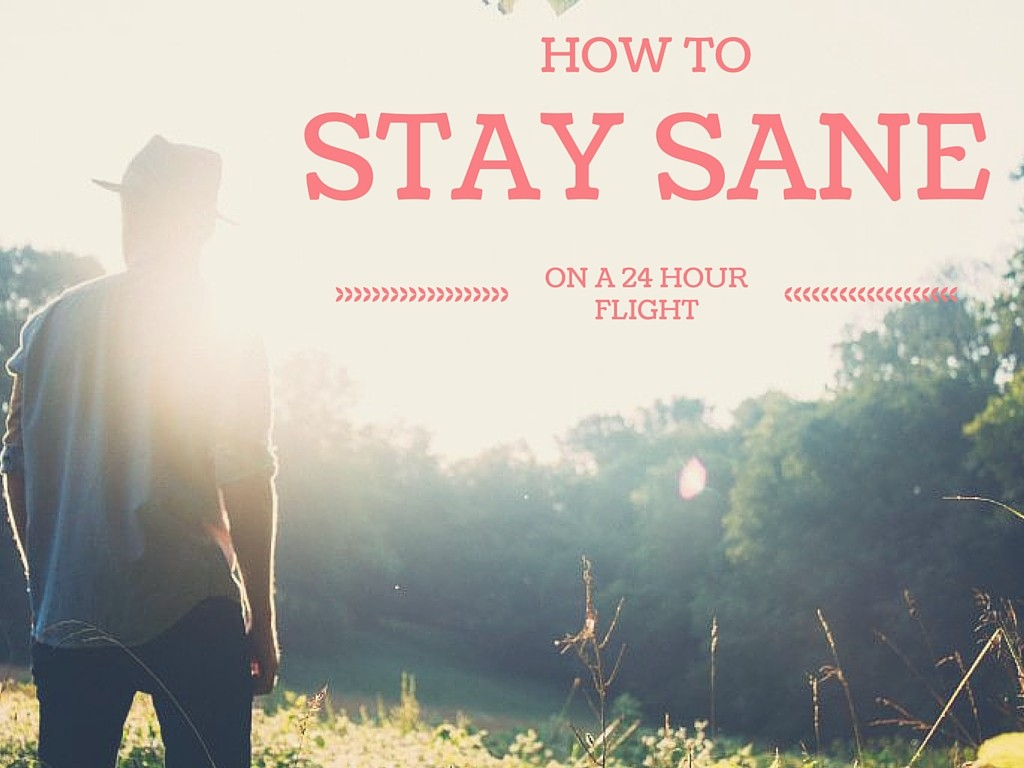 How To Stay Sane On A 24 Hour Flight