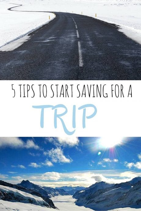 5 Tips To Start Saving For A Trip