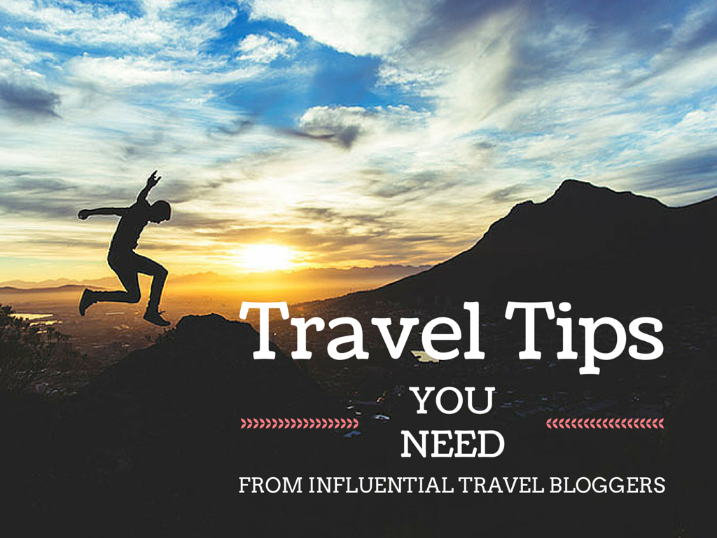 Travel Tips You Need From The Most Influential Travel Bloggers