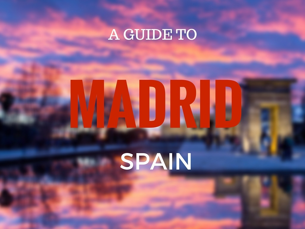 A Guide To Madrid, Spain