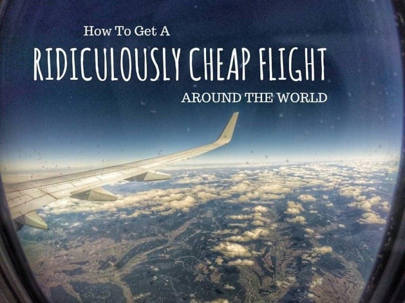 how to get a ridiculously cheap flight around the world Budget Travel
