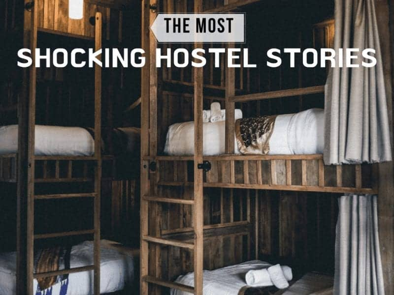 The Most Shocking Hostel Stories From Around The World