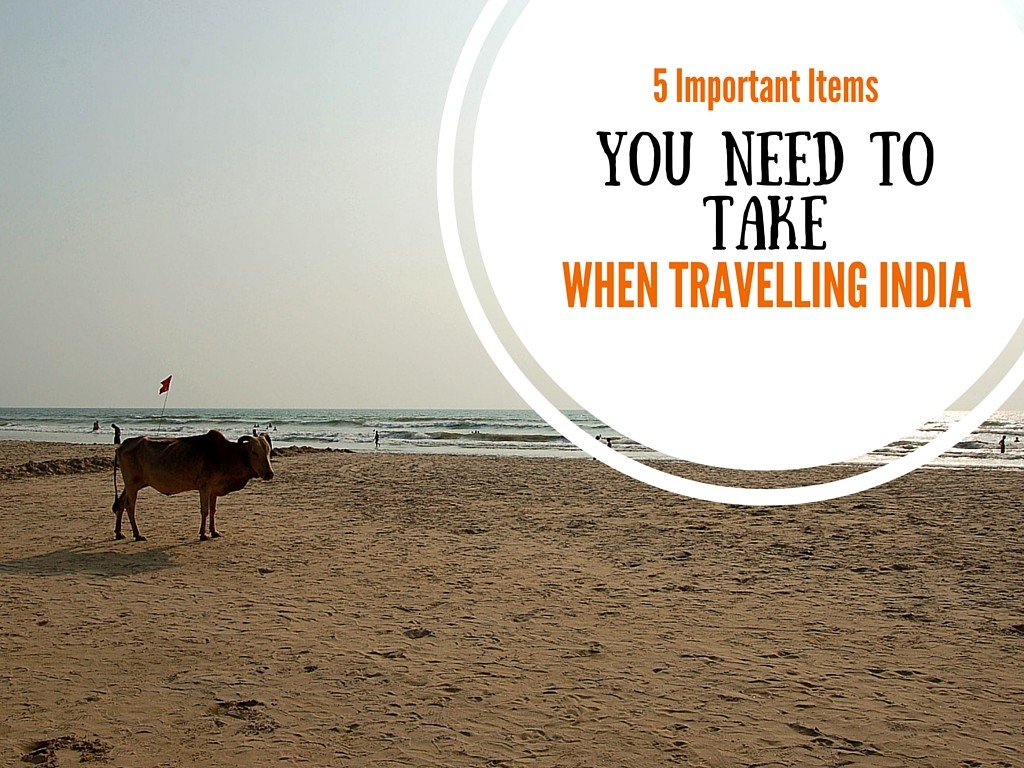 5 Important Items You Need To Take When Travelling India