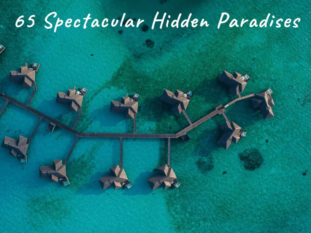 65 Spectacular Hidden Paradise Destinations You NEED To See