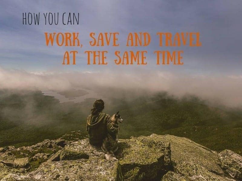 How You Can Work, Save And Travel At The Same Time