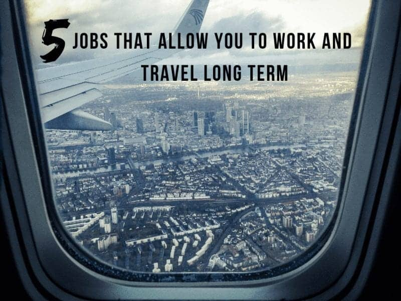 5 Jobs That Allow You to Work and Travel Long Term