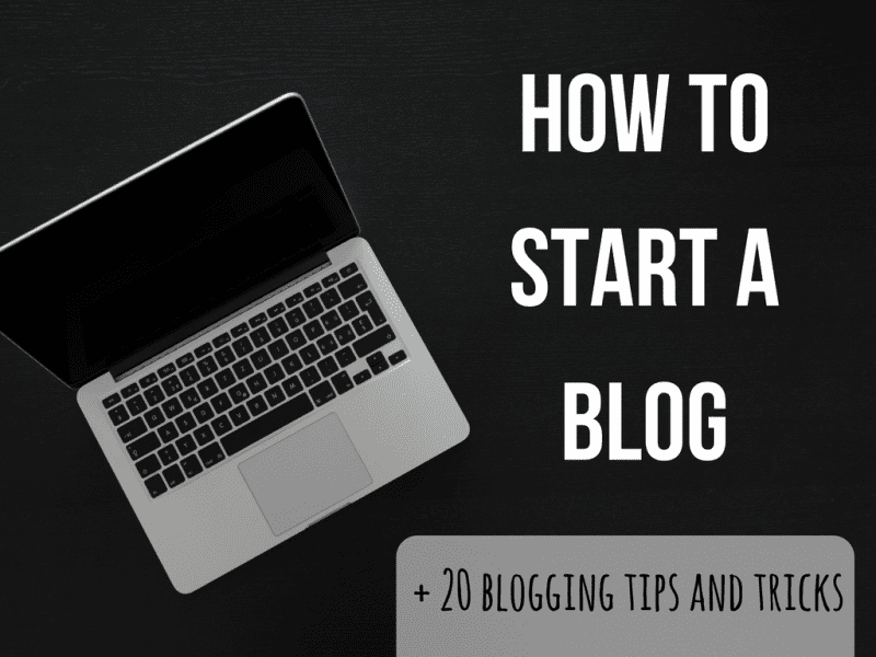 How to start a blog + 20 of my best tips and tricks