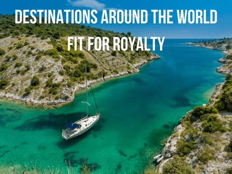Destinations Around the World Fit For Royalty