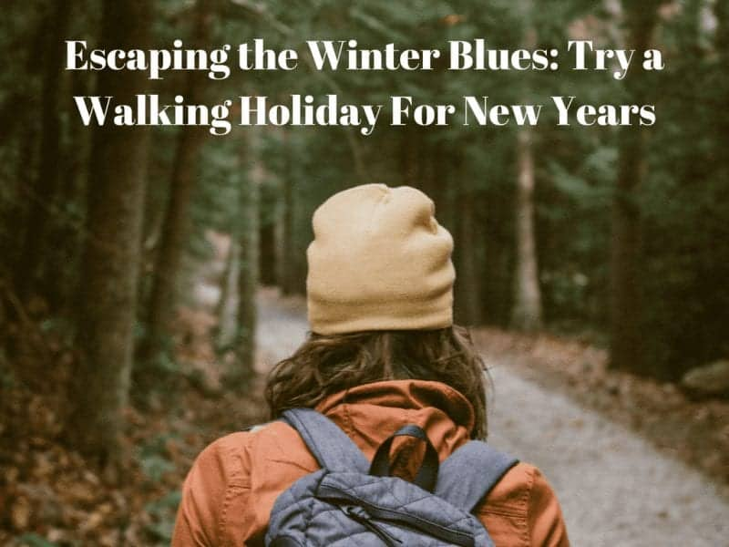 Escaping the Winter Blues: Try a Walking Holiday For New Years
