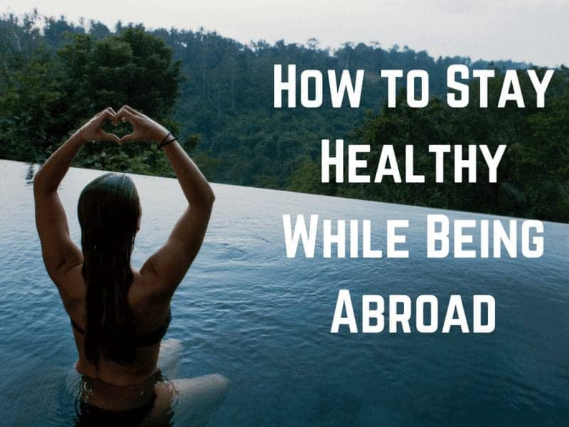 How to Stay Healthy While Being Abroad