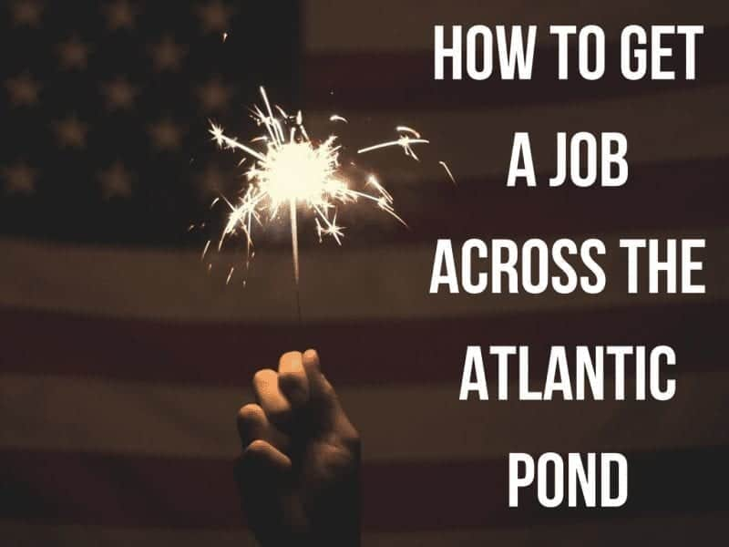 How To Get A Job Across The Atlantic Pond