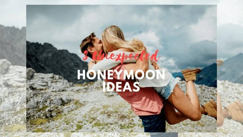 3 Unexpected Honeymoon Ideas