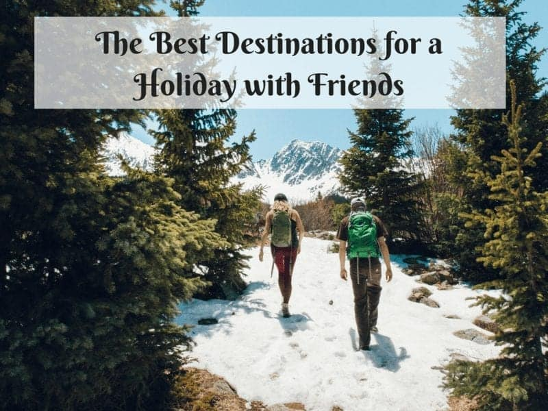 The Best Destinations for a Holiday with Friends