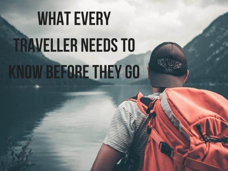 What Every Traveller Needs to Know Before They Go