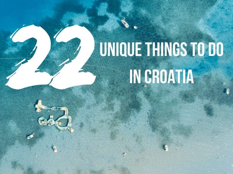 22 Unique Things to do in Croatia