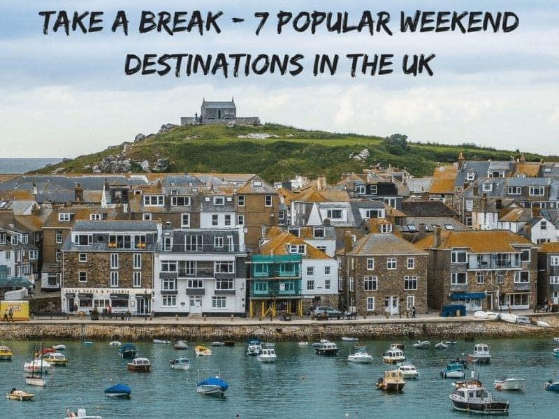 Take A Break - 7 Popular Weekend Destinations In The UK