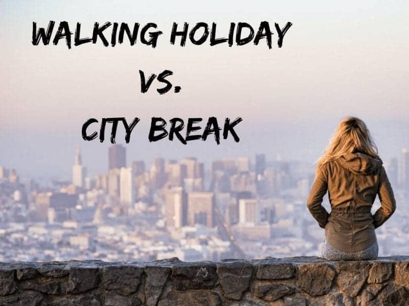 Walking Holiday vs. City Break