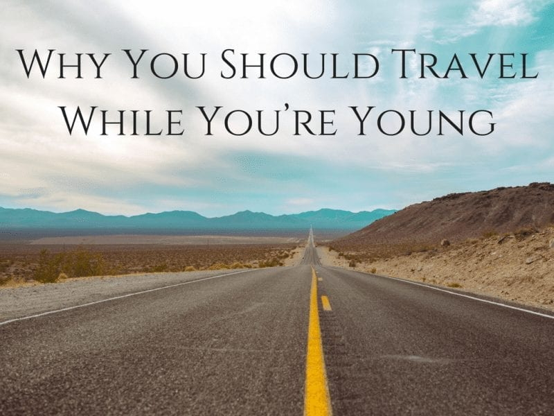 Why You Should Travel While You're Young
