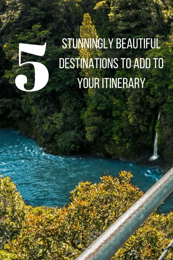 5 Stunningly Beautiful Destinations to Add to Your Itinerary