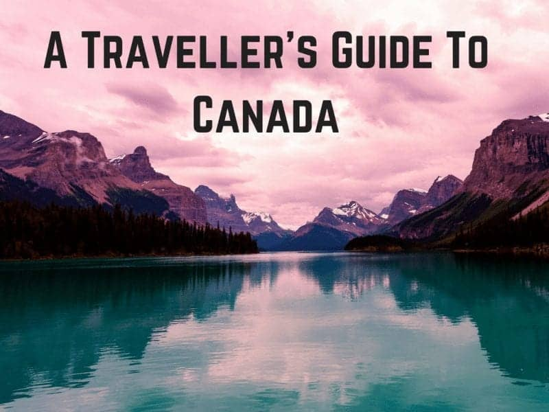 A Traveller's Guide To Canada : All You Need to Know!