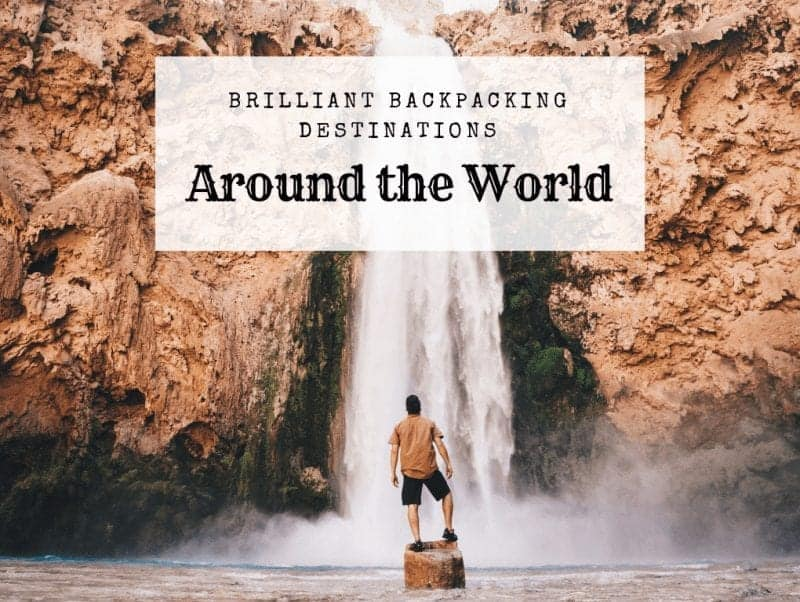 Brilliant Backpacking Destinations Around the World