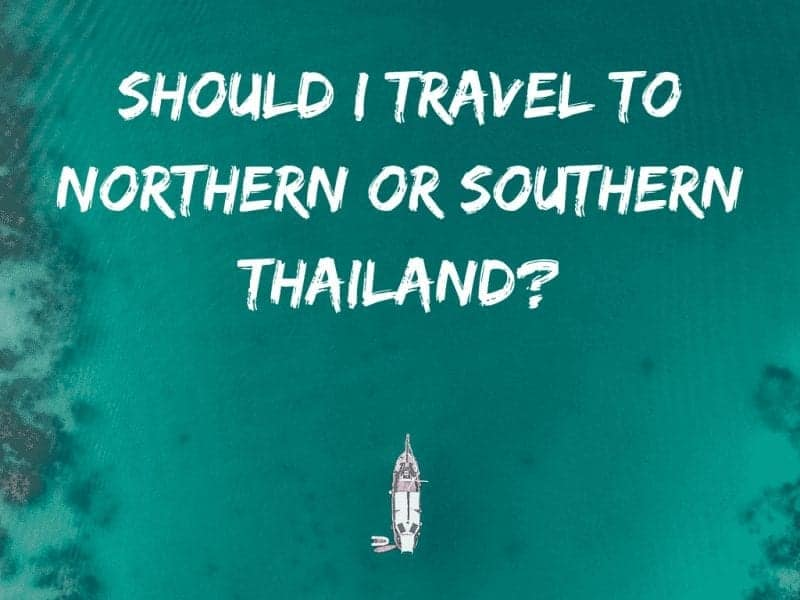 Should I Travel to Northern or Southern Thailand?