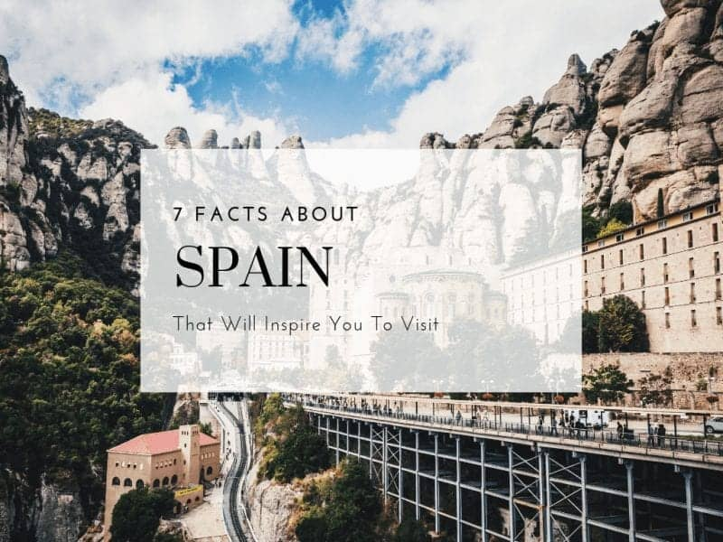 7 Facts about Spain That Will Inspire You to Visit