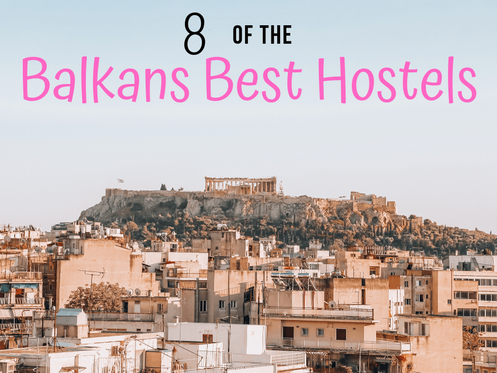 Backpacker Accommodation: 8 of The Balkans Best Hostels